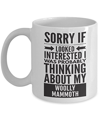 Woolly Mammoth Mug - Sorry If Looked Interested I Was Probably Thinking About - Funny Novelty Ceramic Coffee & Tea Cup Cool Gifts For Men Or Women With Gift Box