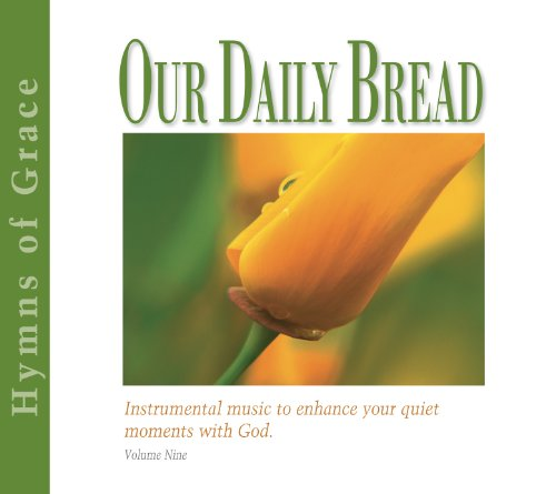 Bread Grace - Our Daily Bread - Hymns of Grace - Volume 9