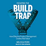 Escaping the Build Trap: How Effective Product