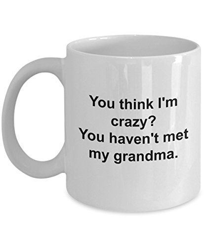 Grandma Gifts From Grandaughter Grandpa Gift From Grandson - You Think I'm Crazy - Funny Coffee Mug