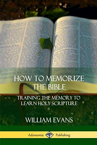 Bible Scripture Memory - How to Memorize the Bible: Training the Memory to Learn Holy Scripture