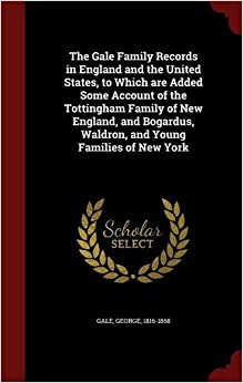 Book The Gale Family Records in England and the United States, to Which are Added Some Account of the Tottingham Family of New England, and Bogardus, Waldron, and Young Families of New York