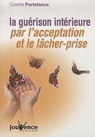La guérison intérieure par l'acceptation et le lâcher-prise par Colette Portelance