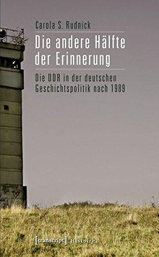 Die andere Hälfte der Erinnerung: Die DDR in der deutschen Geschichtspolitik nach 1989 (Histoire) Taschenbuch – 31. März 2011 Carola S. Rudnick Transcript 3837617734 Deutschland