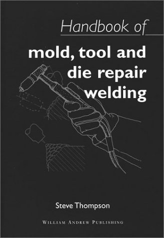 Handbook of Mold, Tool and Die Repair Welding (Welding & Metallurgy)