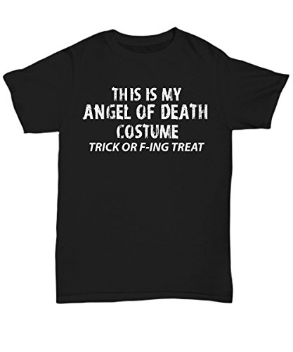 Adult Halloween Costume Unisex T-Shirts for Both Men & Women - This is My Angel of Death Costume Trick F-ing Treat - Hilarious 2017 Halloween Party Idea - -