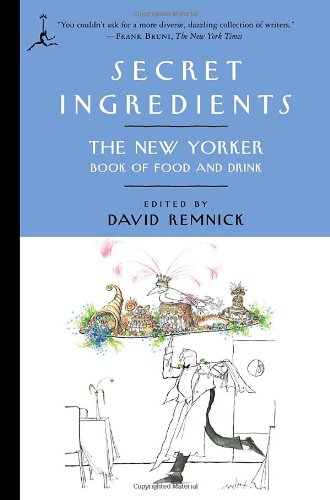 Secret Ingredients: The New Yorker Book of Food and Drink (Modern Library - And Drink Food