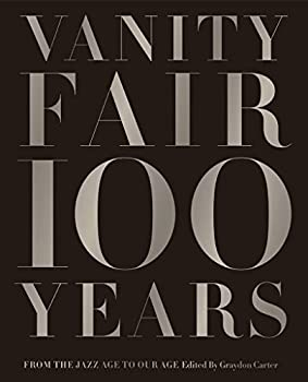 Vanity Fair 100 Years - From The Jazz Age To Our Age By Graydon Carter
