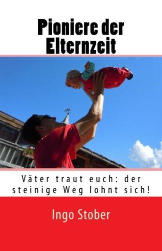 Pioniere der Elternzeit: Väter traut euch: der steinige Weg lohnt sich!