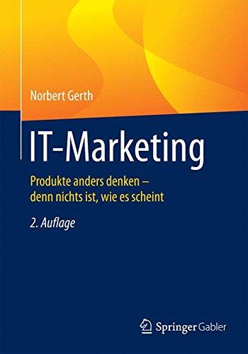 IT-Marketing: Produkte anders denken - denn nichts ist, wie es scheint Taschenbuch – 3. September 2015 Norbert Gerth Springer Gabler 366246926X COMPUTERS / General