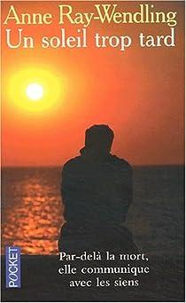 Un soleil trop tard : Au-delà de la mort  par Ray-Wendling