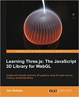 Jos Dirksen - Learning Three.js: The Javascript 3d Library For Webgl