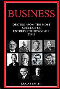 Business: Quotes from the Most Successful Entrepreneurs of all Time