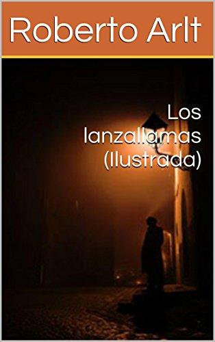 Los lanzallamas (Ilustrada) (Spanish Edition) by [Arlt, Roberto]