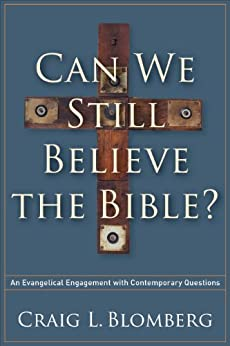 Can We Still Believe the Bible?: An Evangelical Engagement with Contemporary Questions by [Blomberg, Craig L.]