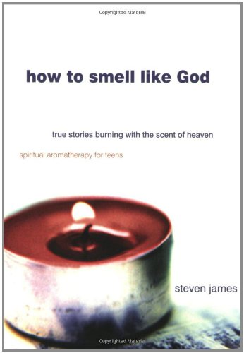 How to Smell Like God: True Stories Burning with the Scent of Heaven PDF