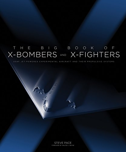 The Big Book of X-Bombers & X-Fighters: USAF Jet-Powered Experimental Aircraft and Their Propulsive Systems