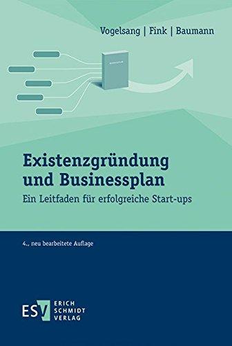 Existenzgründung und Businessplan: Ein Leitfaden für erfolgreiche Start-ups Taschenbuch – 1. August 2016 Prof. Dr. Christian Fink Eva Vogelsang Matthias Baumann 3503167811