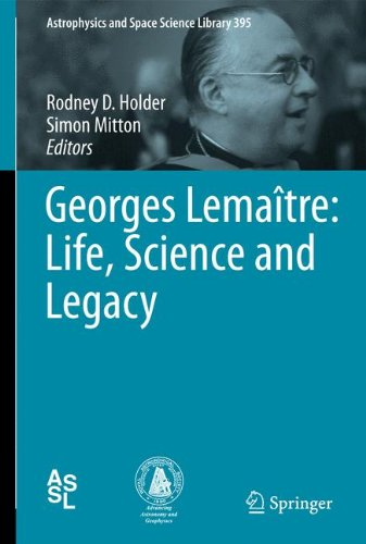 Georges Lemaître: Life, Science and Legacy (Astrophysics and Space Science Library)