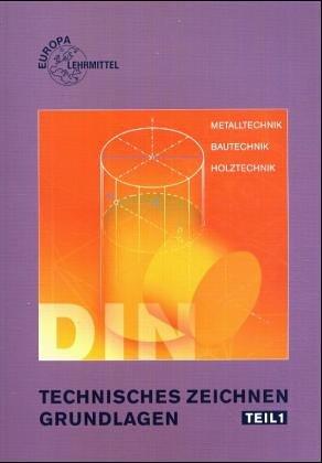 Technisches Zeichnen - Grundlagen, Tl.1, Technisches Zeichnen und Darstellende Geometrie