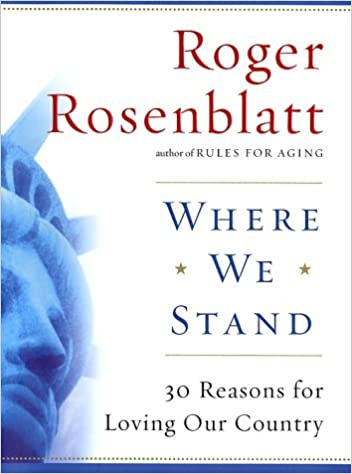 Where we stand 30 reasons for loving our country roger rosenblatt where we stand 30 reasons for loving our country roger rosenblatt 9780151007226 amazon books fandeluxe Choice Image