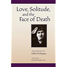 Love, Solitude and the Face of Death: Selected Poems of Edith Södergran, Translated by Stina Katchadourian