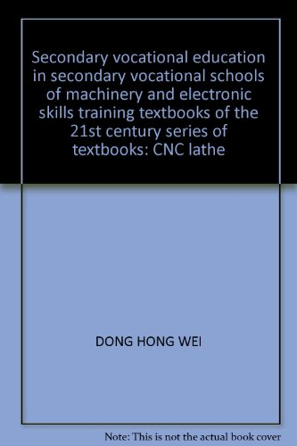 Secondary vocational education in secondary vocational schools of machinery and electronic skills training textbooks of the 21st century series of textbooks: CNC lathe
