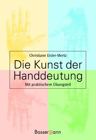 Die Kunst der Handdeutung: Mit praktischem Übungsteil Gebundenes Buch – 4. September 2003 Christiane Eisler-Mertz Bassermann F 3809415049