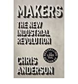Makers The New Industrial Revolution by Anderson, Chris ( Author ) ON Sep-13-2012, Hardback