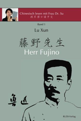 Lu Xun Herr Fujino: in vereinfachtem und traditionellem Chinesisch, mit Pinyin und nützlichen Angaben zum Selbststudium (Chinesisch lesen mit Frau Dr. Su - Reihe I, Band 1) Taschenbuch – 9. November 2017 Dr. Xiaoqin Su RUDI-Verlag 3946611087