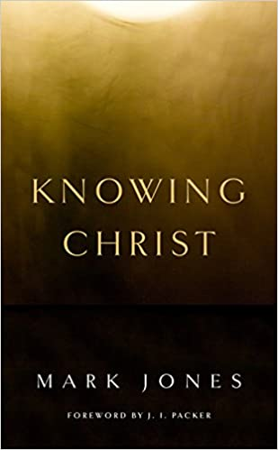 Knowing Christ: Mark Jones: 9781848716308: Amazon.com: Books