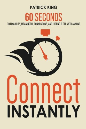 Connect Instantly: 60 Seconds to Likability, Meaningful Connections, and Hitting PDF