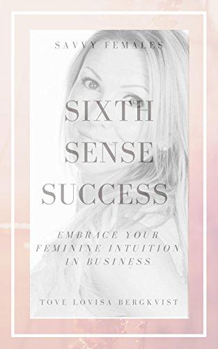 [BEST] Sixth Sense Success: Embrace your feminine intuition in business<br />P.P.T