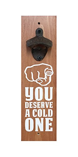 Stained Wall Mounted Bottle Opener - You Deserve A Cold One