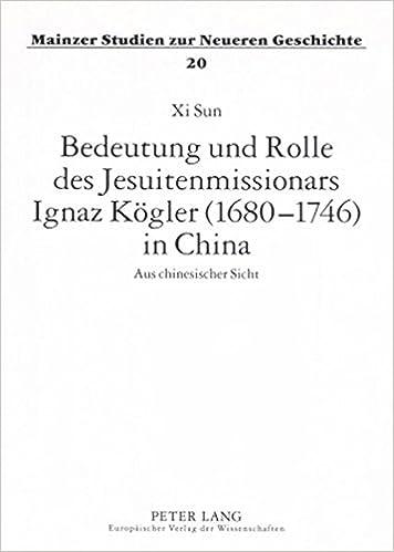 Bedeutung Und Rolle Des Jesuitenmissionars Ignaz Koegler (1680-1746) in China: Aus Chinesischer Sicht (Mainzer Studien Zur Neueren Geschichte)