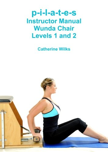 (p-i-l-a-t-e-s Instructor Manual Wunda Chair Levels 1 and 2)