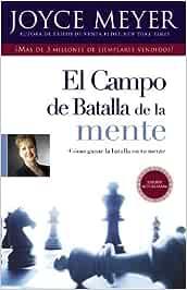 El Campo de Batalla de la Mente: Ganar La Batalla En Su Mente by Joyce Meyer(2011-04-13)