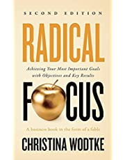 Radical Focus SECOND EDITION: Achieving Your Goals with Objectives and Key Results