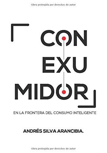 CONEXUMIDOR En la Frontera del Consumo Inteligente  [Silva Arancibia AFSA, Mr Andrés] (Tapa Blanda)