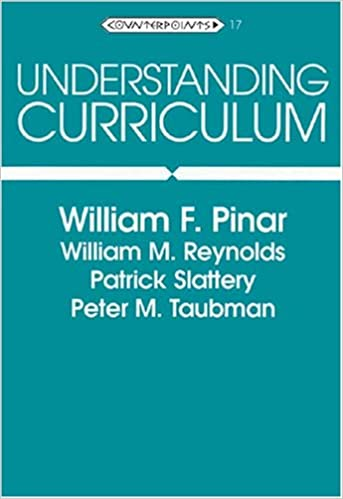 Understanding Curriculum: An Introduction to the Study of Historical and Contemporary Curriculum Discourses (Counterpoints, Vol. 17), Pinar, William F.; Reynolds, William M.; Slattery, Patrick; Taubman, Peter M.