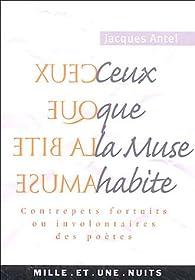 Ceux que la Muse habite : Contrepets fortuits ou involontaires des poètes par Jacques Antel