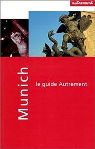 Guide Autrement. Munich par Alexander Schaffer