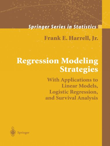 Regression Modeling Strategies: With Applications to Linear Models, Logistic Regression, and Survival Analysis (Springer Series in Statistics)