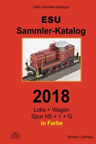 ESU Sammler-Katalog 2018: Loks + Wagen in Spur H0, 1 und G
