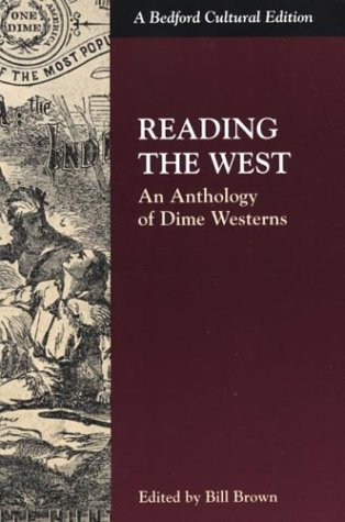 Reading the West: An Anthology of Dime Westerns(Bedford Cultural Editions) by Bedford/St. Martin's