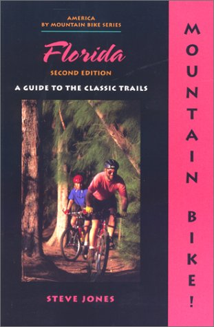 Mountain Bike! Florida, 2nd: A Guide to the Classic Trails