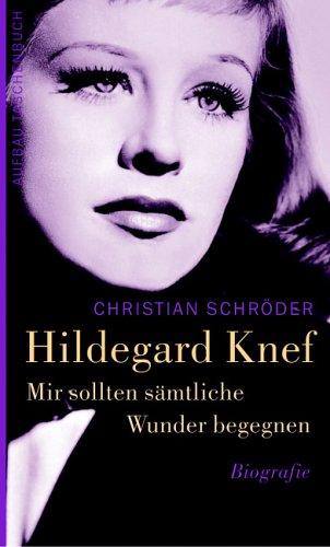 Mir sollten sämtliche Wunder begegnen. Hildegard Knef: Biographie
