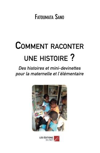 Download Comment raconter une histoire ?: Des histoires et mini-devinettes pour la maternelle et l'élémentaire (French Edition) ebook