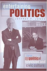 Entertaining Politics: New Political Television and Civic Culture (Communication, Media, and Politics)