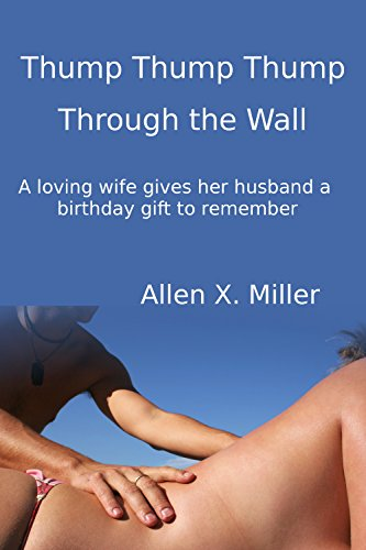 rough the Wall: A Loving Wife Gives Her Husband a Birthday Gift to Remember (Thump Wall)